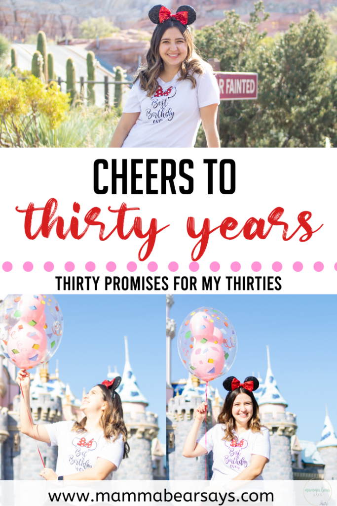 30 promises for my thirties. I am welcoming my thirties with open arms and am excited to see what is in store. Happy Birthday to Me! #birthday #birthdaygirl #birthdaytime #letscelebrate #thirty #thirties #iamthirty #mythirties #disneyphotos